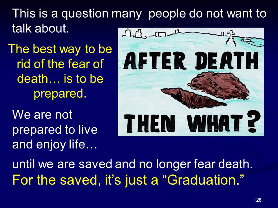 The best way to be rid of the fear of death… is to be prepared.