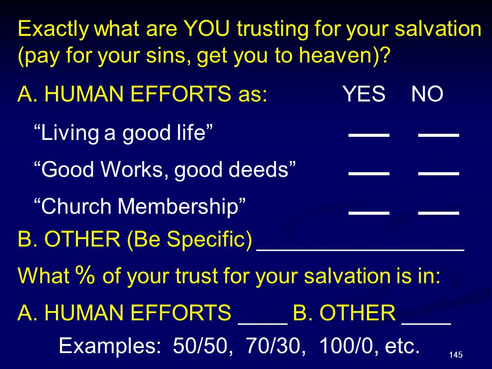 Exactly what are YOU trusting for your salvation (pay for your sins, get you to heaven)