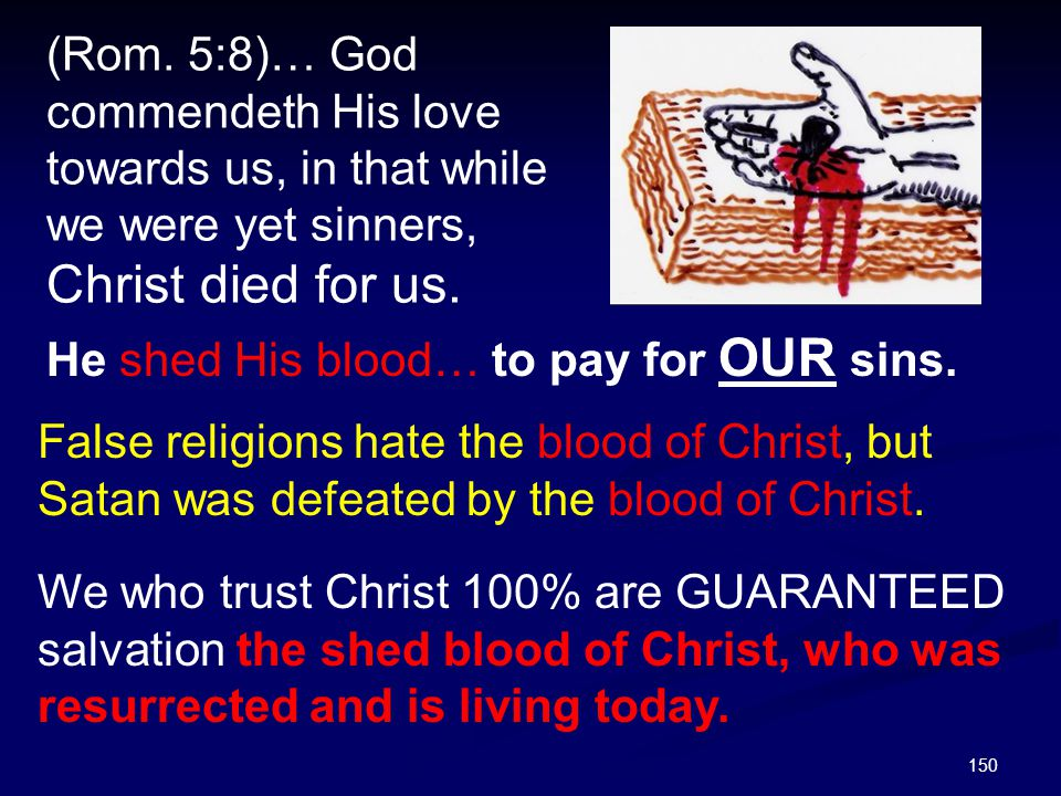 (Rom. 5:8)… God commendeth His love towards us, in that while we were yet sinners, Christ died for us.