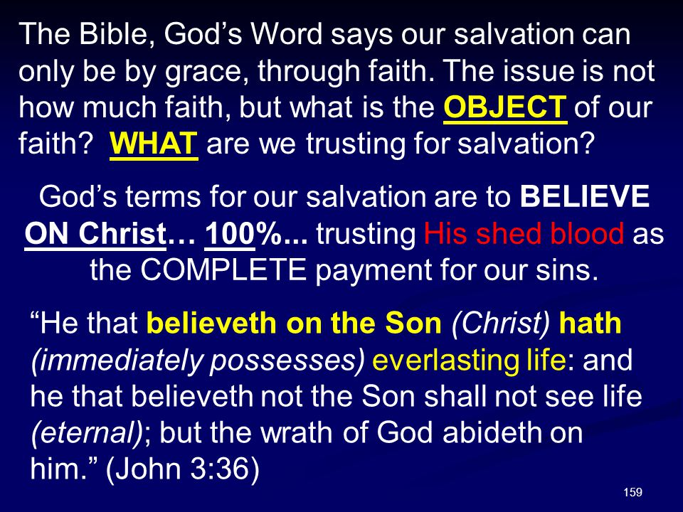 The Bible, God's Word says our salvation can only be by grace, through faith. The issue is not how much faith, but what is the OBJECT of our faith WHAT are we trusting for salvation