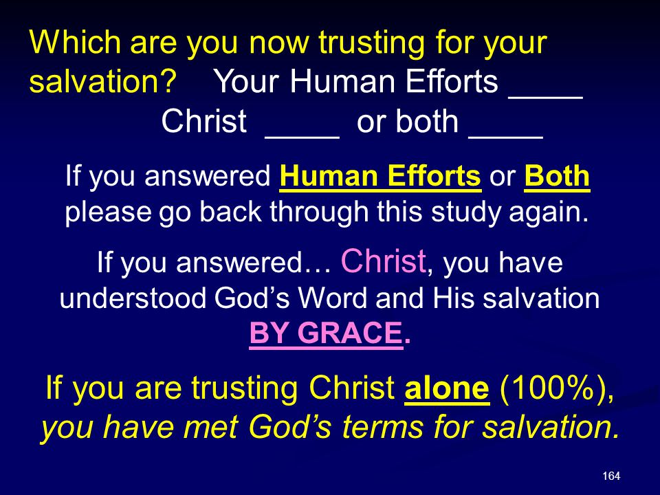 Which are you now trusting for your salvation. Your Human Efforts ____