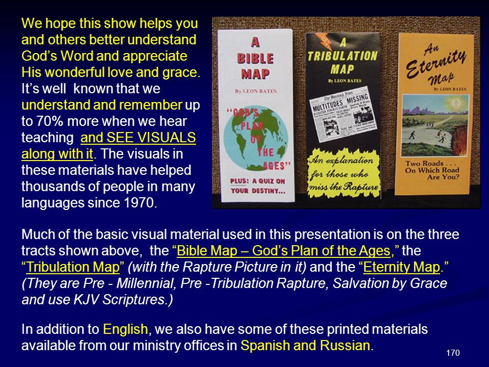 We hope this show helps you and others better understand God's Word and appreciate His wonderful love and grace. It's well known that we understand and remember up to 70% more when we hear teaching and SEE VISUALS along with it. The visuals in these materials have helped thousands of people in many languages since 1970.