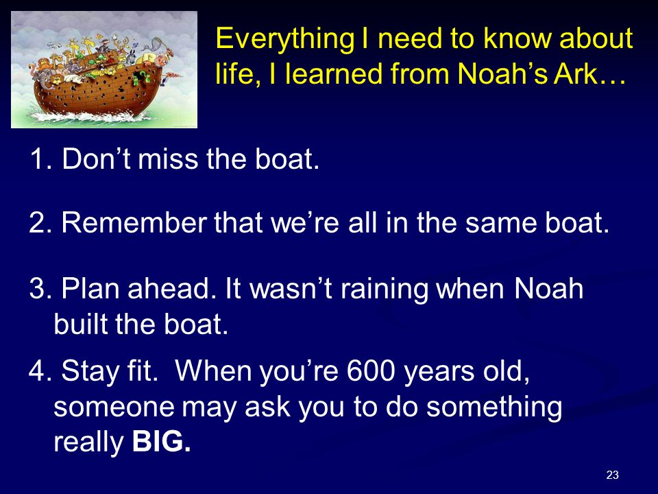 Everything I need to know about life, I learned from Noah's Ark…