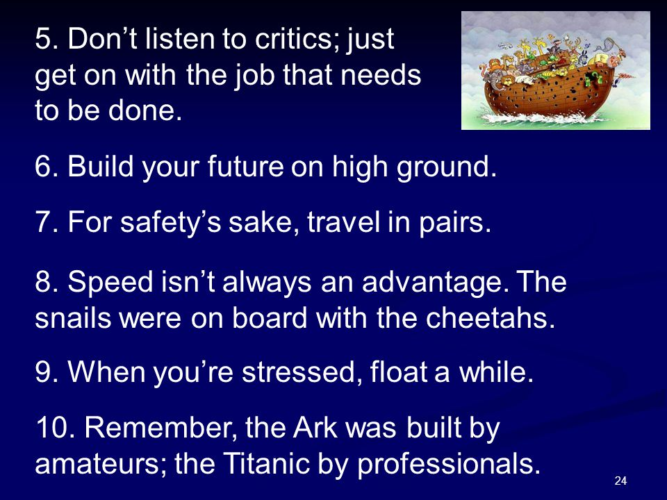 5. Don't listen to critics; just get on with the job that needs to be done.