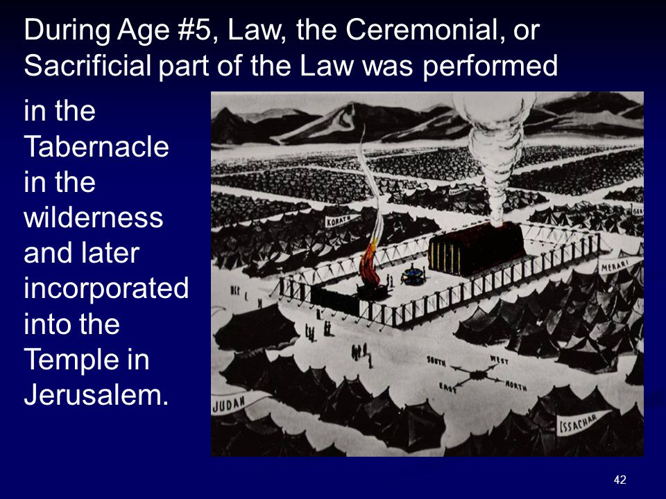 During Age #5, Law, the Ceremonial, or Sacrificial part of the Law was performed