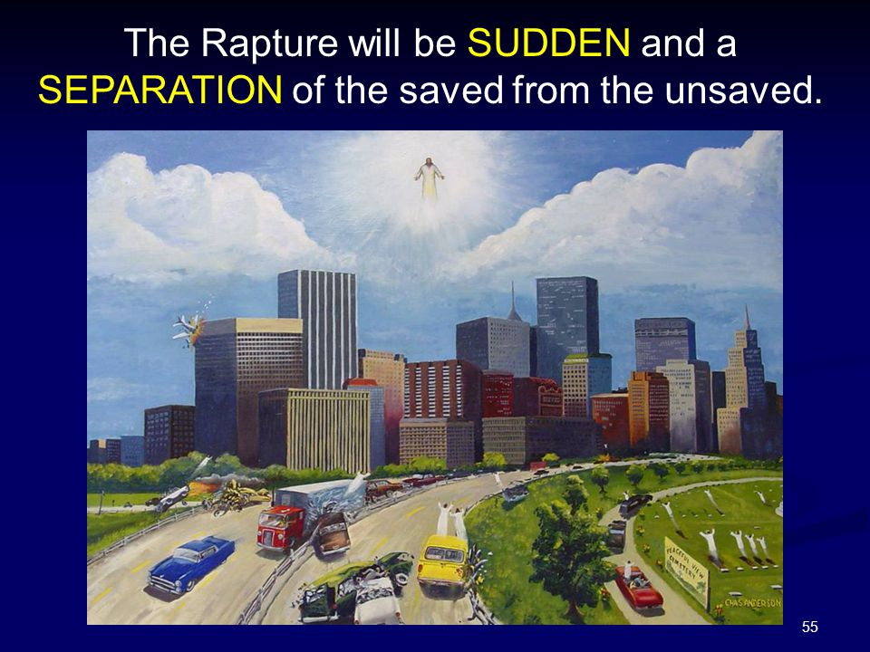 The Rapture will be SUDDEN and a SEPARATION of the saved from the unsaved.