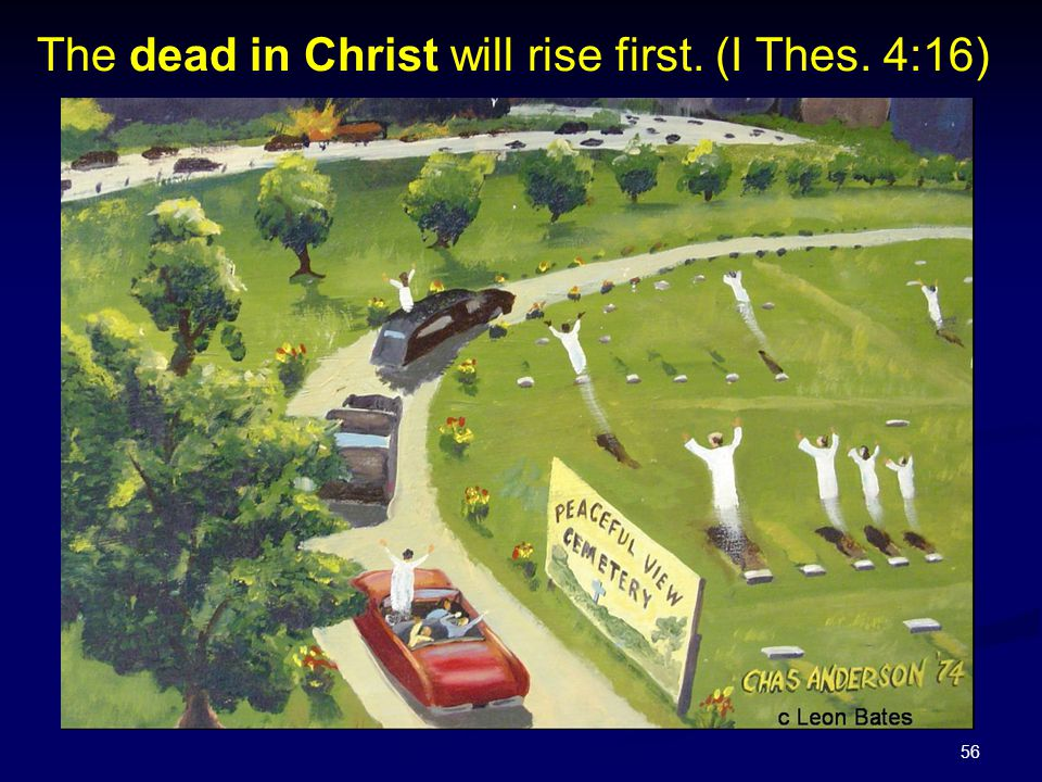 The dead in Christ will rise first. (I Thes. 4:16)