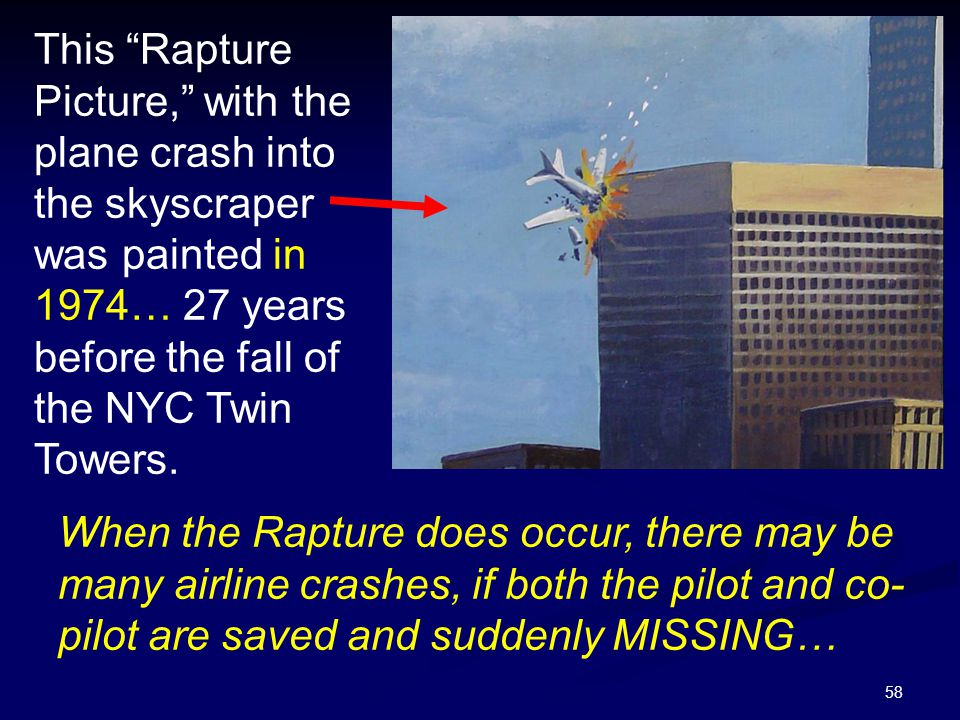 This Rapture Picture, with the plane crash into the skyscraper was painted in 1974… 27 years before the fall of the NYC Twin Towers.