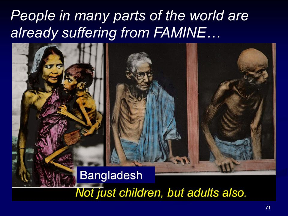 People in many parts of the world are already suffering from FAMINE…