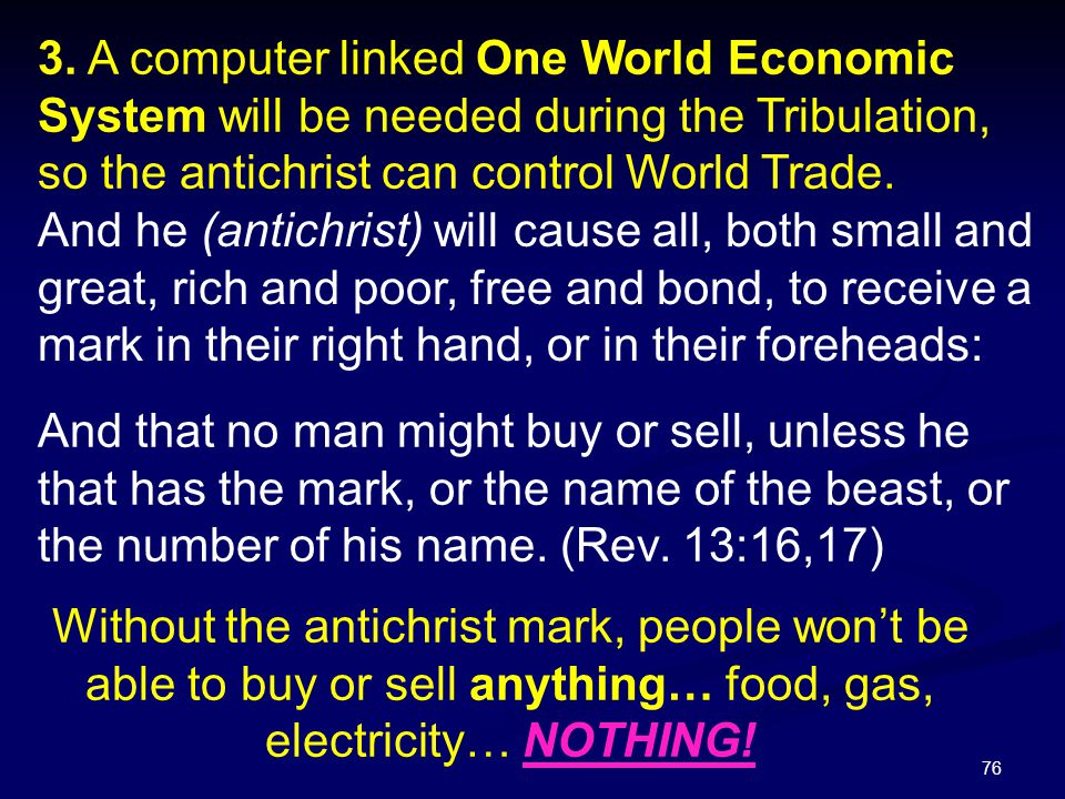 3. A computer linked One World Economic System will be needed during the Tribulation, so the antichrist can control World Trade.