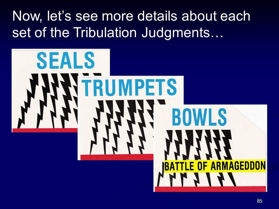 Now, let's see more details about each set of the Tribulation Judgments…