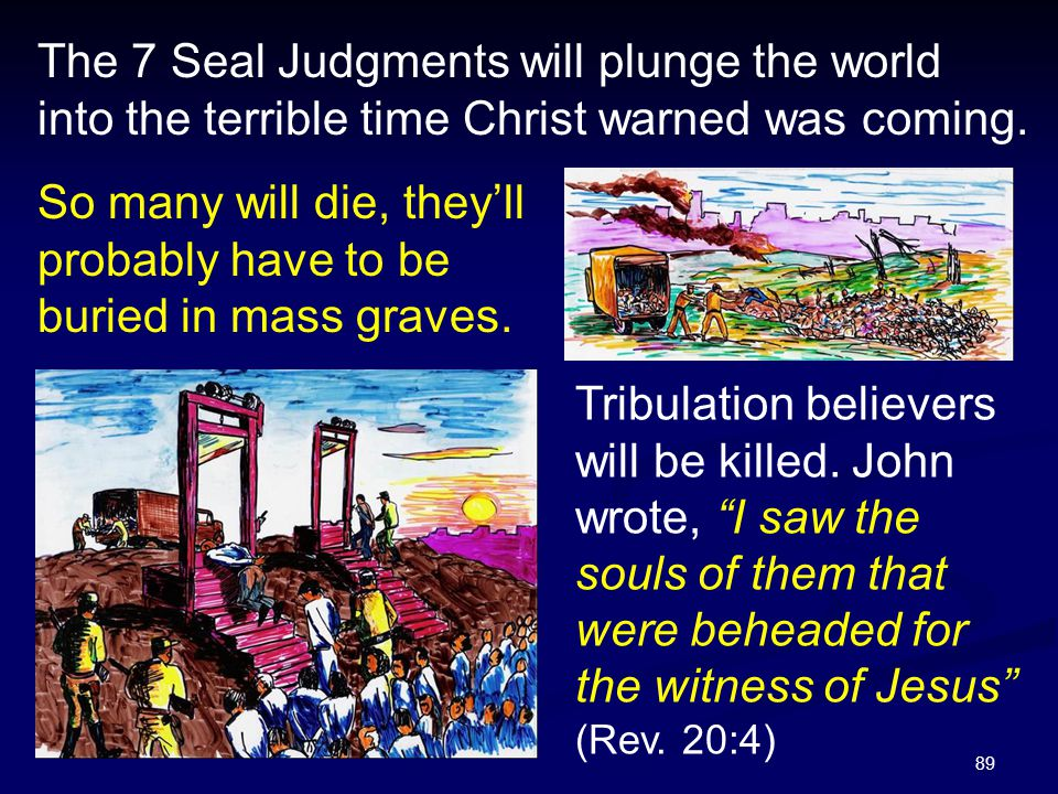 The 7 Seal Judgments will plunge the world into the terrible time Christ warned was coming.