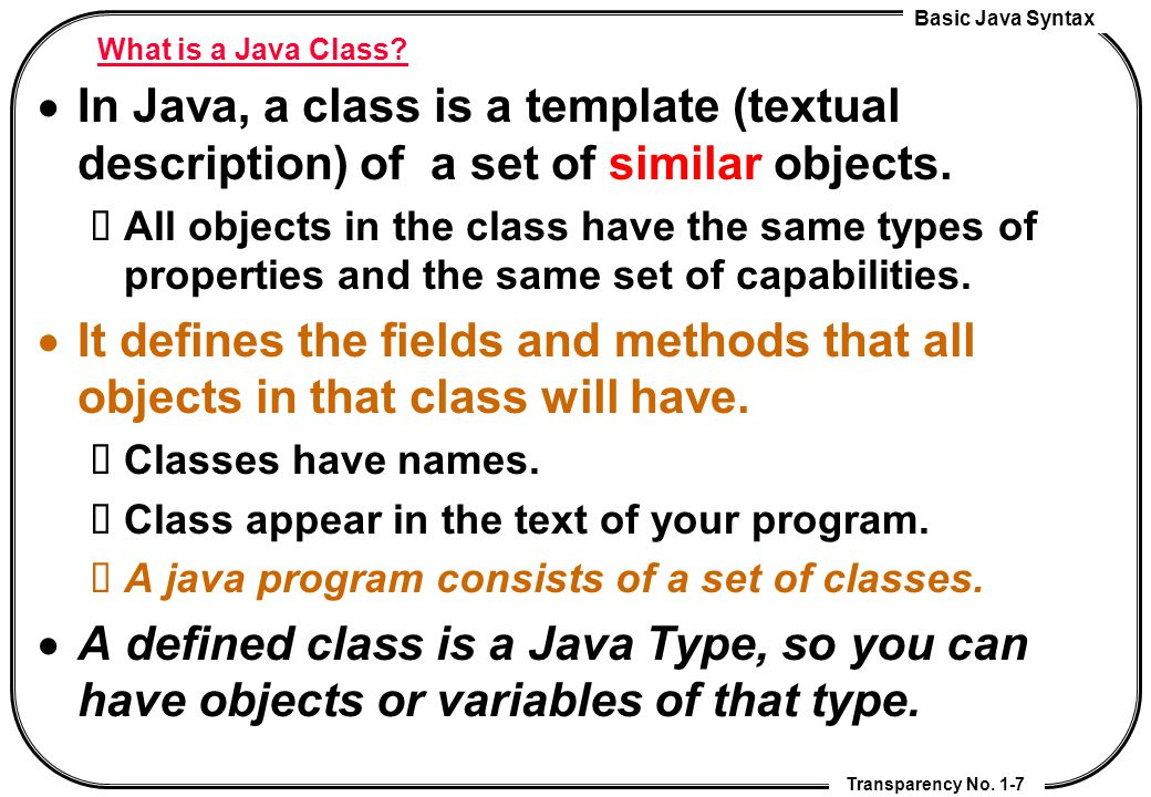 What is a Java Class In Java, a class is a template (textual description) of a set of similar objects.