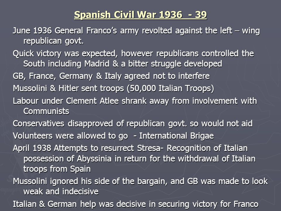 Spanish Civil War 1936 - 39 June 1936 General Franco's army revolted against the left – wing republican govt.