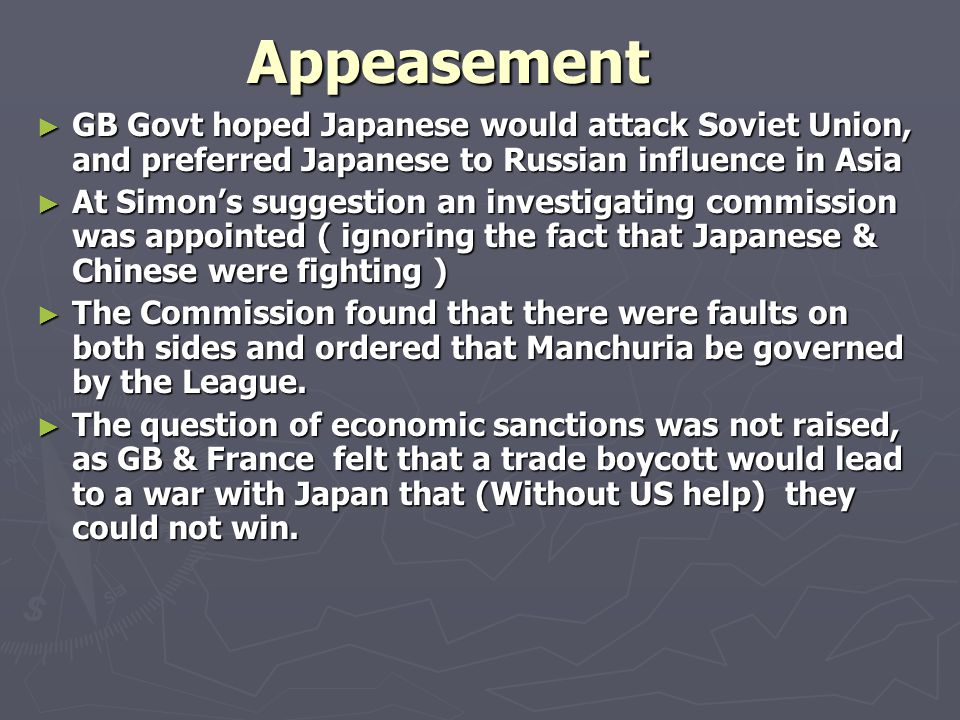 Appeasement GB Govt hoped Japanese would attack Soviet Union, and preferred Japanese to Russian influence in Asia.