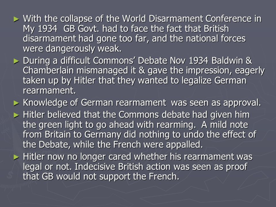 With the collapse of the World Disarmament Conference in My 1934 GB Govt. had to face the fact that British disarmament had gone too far, and the national forces were dangerously weak.