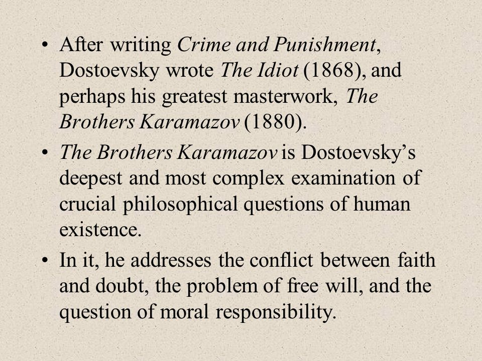 After writing Crime and Punishment, Dostoevsky wrote The Idiot (1868), and perhaps his greatest masterwork, The Brothers Karamazov (1880).