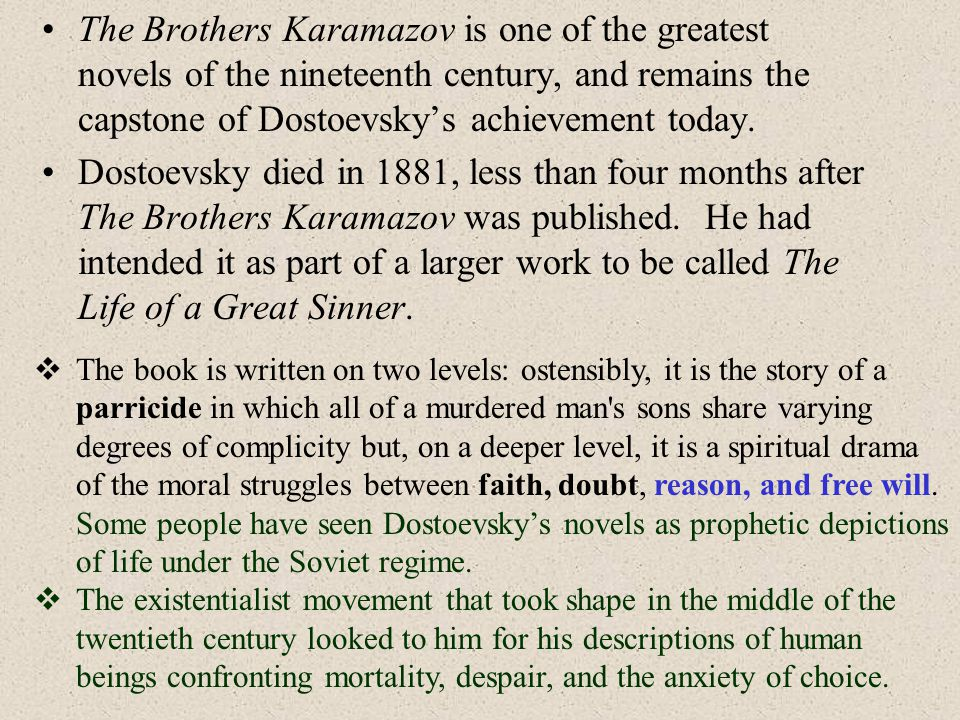 The Brothers Karamazov is one of the greatest novels of the nineteenth century, and remains the capstone of Dostoevsky's achievement today.