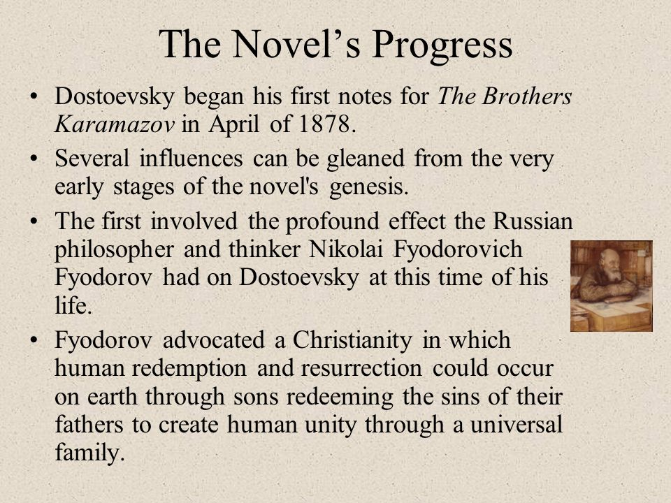 The Novel's Progress Dostoevsky began his first notes for The Brothers Karamazov in April of 1878.