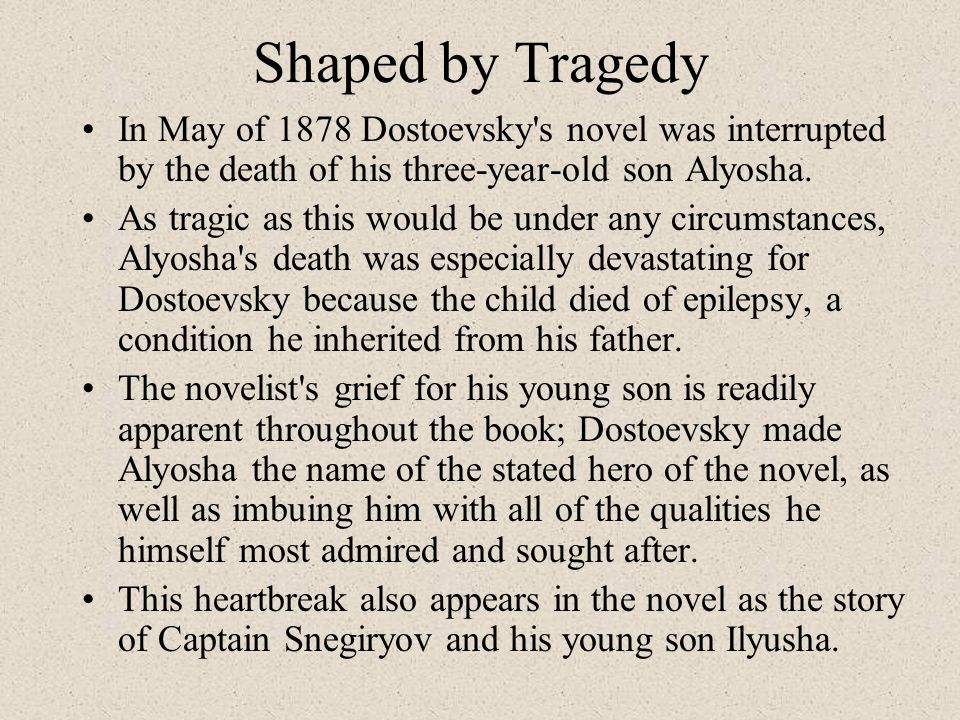 Shaped by Tragedy In May of 1878 Dostoevsky s novel was interrupted by the death of his three-year-old son Alyosha.