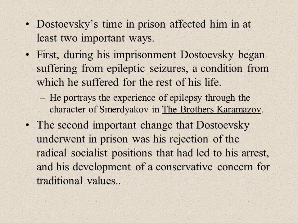 Dostoevsky's time in prison affected him in at least two important ways.
