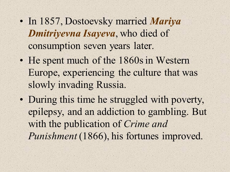 In 1857, Dostoevsky married Mariya Dmitriyevna Isayeva, who died of consumption seven years later.