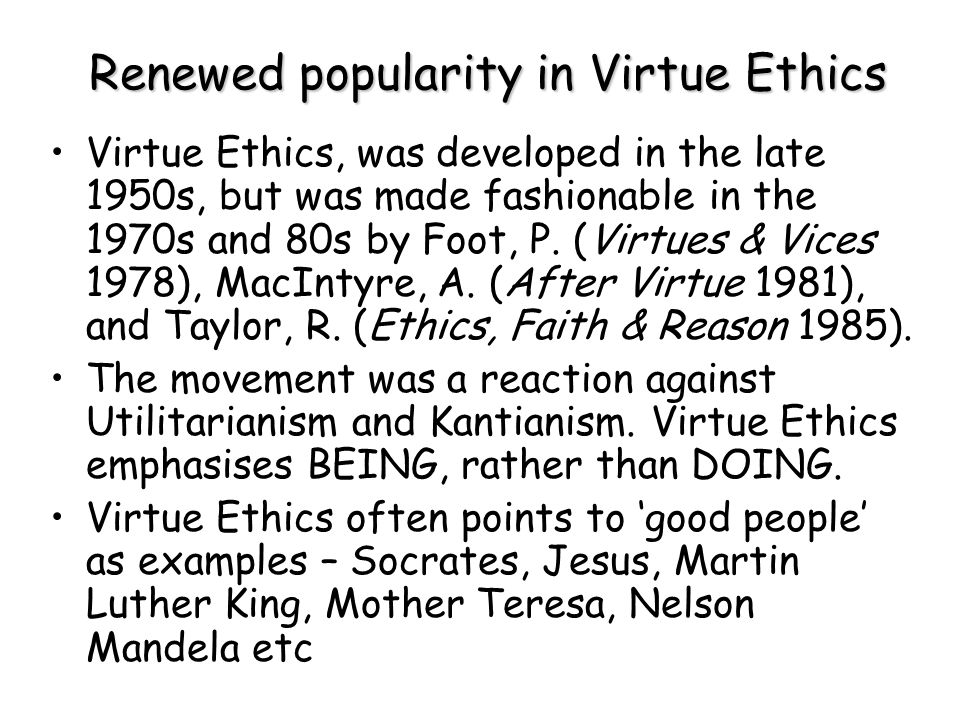 Renewed popularity in Virtue Ethics