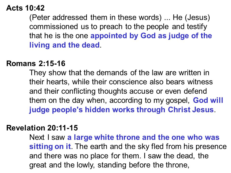 Acts 10:42 (Peter addressed them in these words) ... He (Jesus) commissioned us to preach to the people and testify.