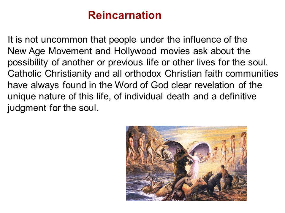 Reincarnation It is not uncommon that people under the influence of the. New Age Movement and Hollywood movies ask about the.