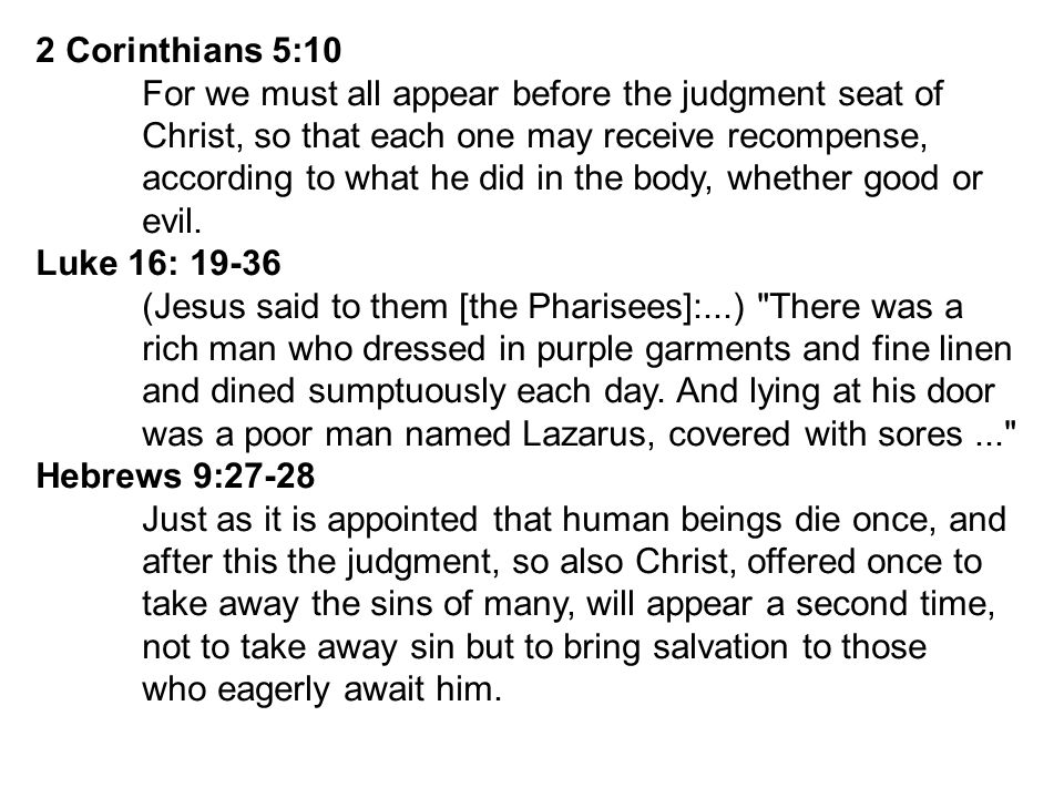 2 Corinthians 5:10 For we must all appear before the judgment seat of. Christ, so that each one may receive recompense,