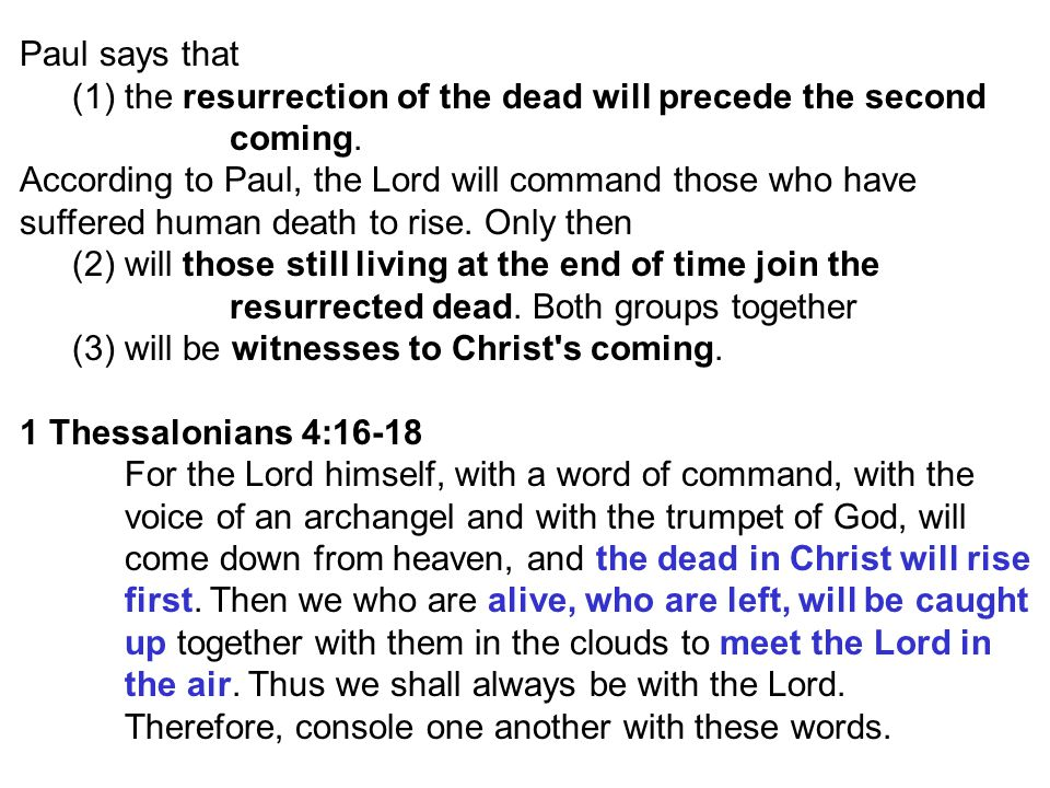 Paul says that the resurrection of the dead will precede the second coming. According to Paul, the Lord will command those who have.