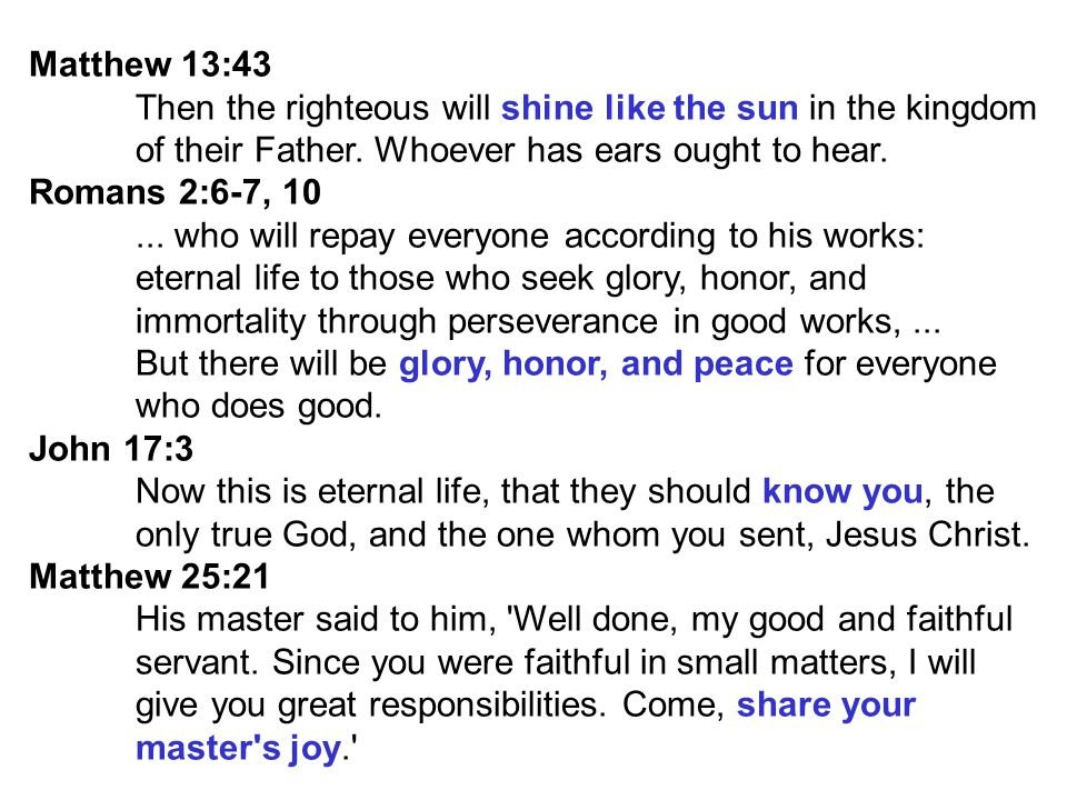 Matthew 13:43 Then the righteous will shine like the sun in the kingdom. of their Father. Whoever has ears ought to hear.