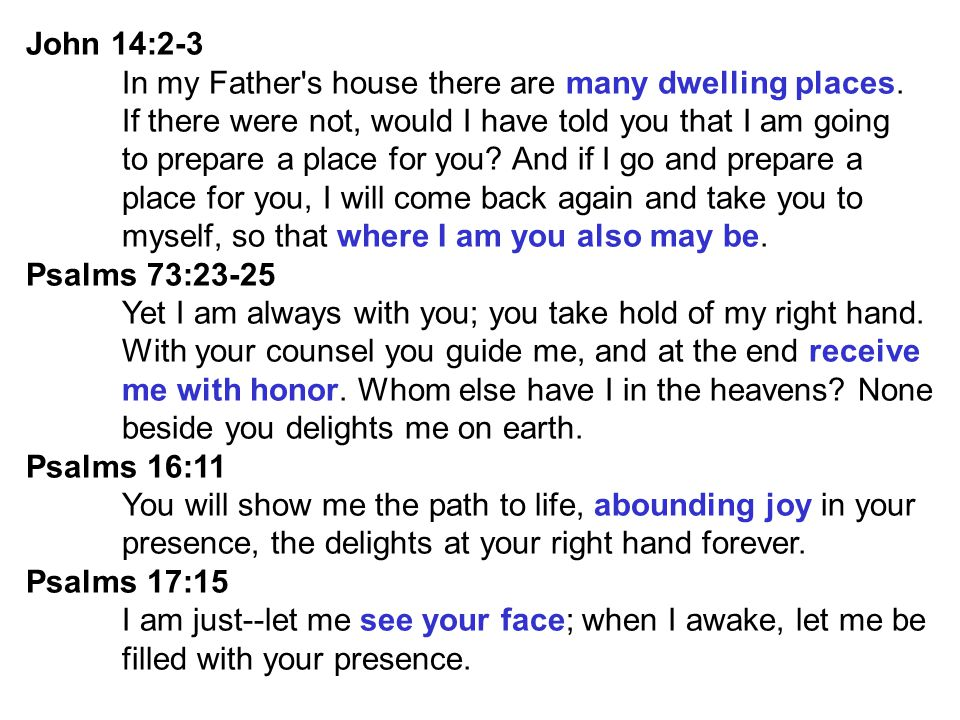 John 14:2-3 In my Father s house there are many dwelling places. If there were not, would I have told you that I am going.