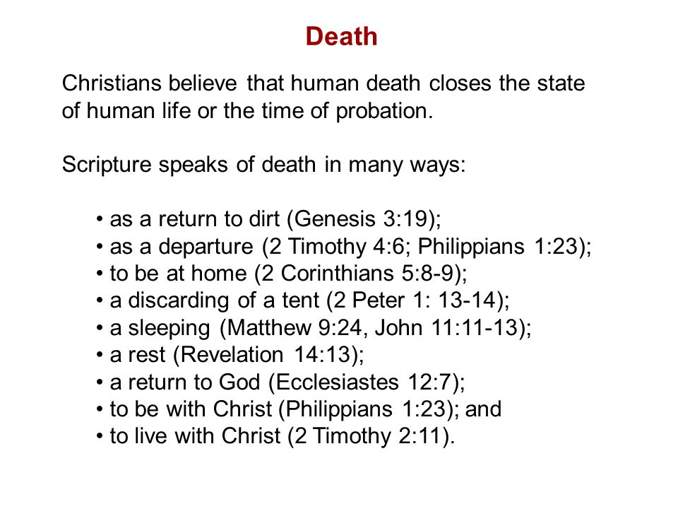 Death Christians believe that human death closes the state