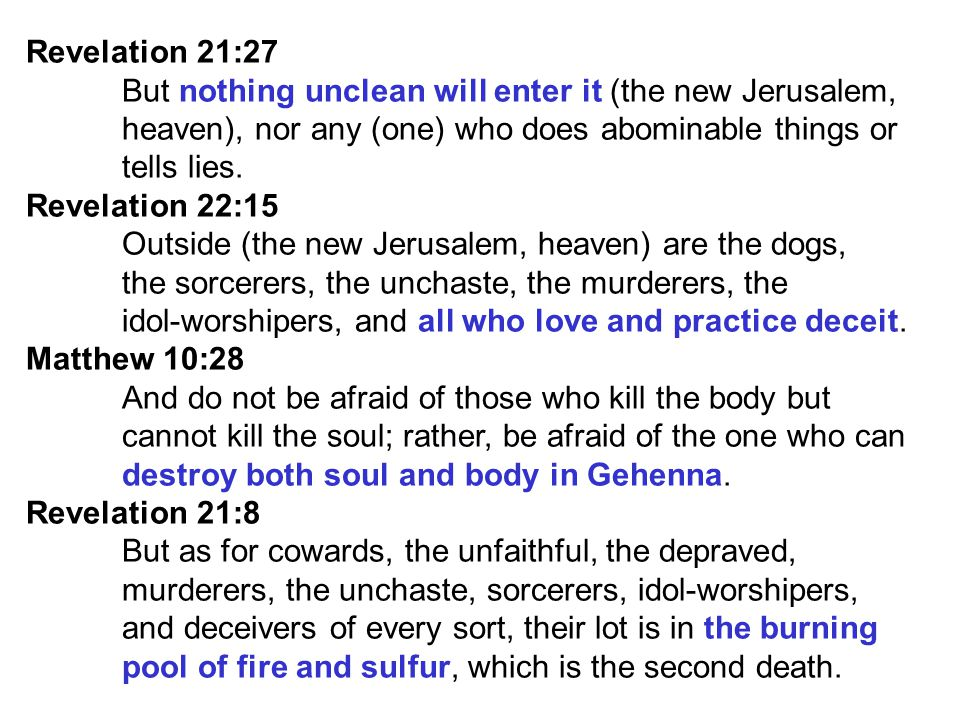 Revelation 21:27 But nothing unclean will enter it (the new Jerusalem, heaven), nor any (one) who does abominable things or.
