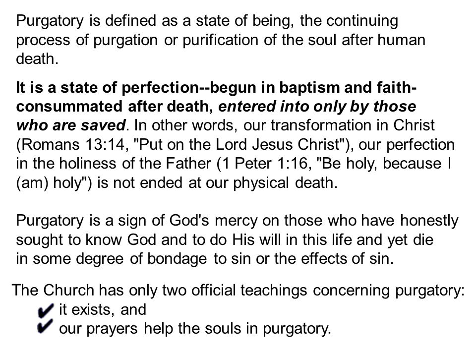 Purgatory is defined as a state of being, the continuing