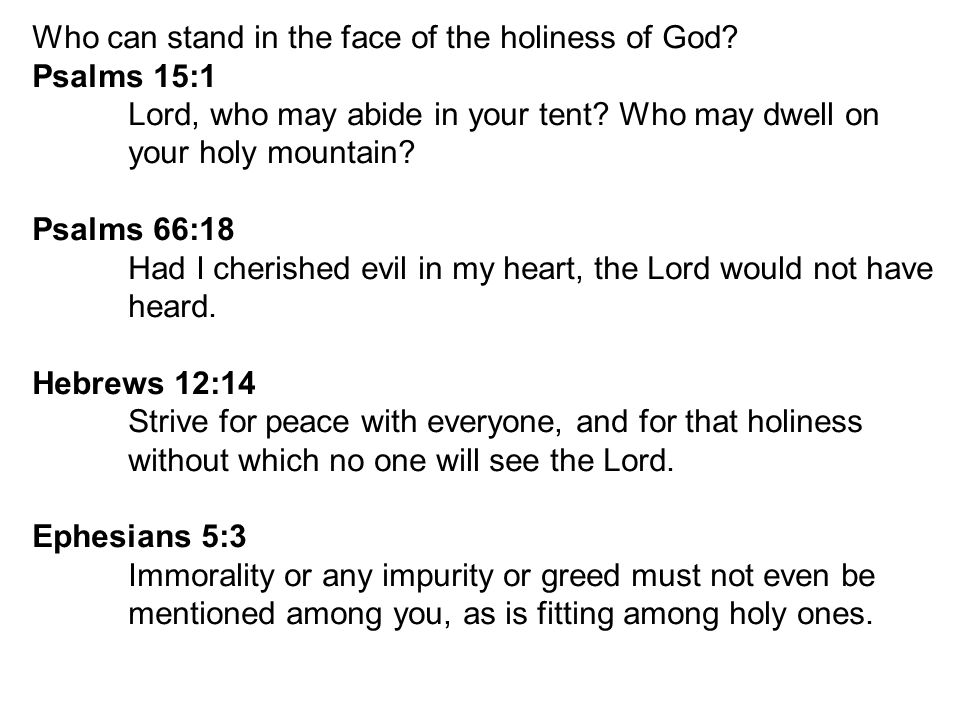 Who can stand in the face of the holiness of God