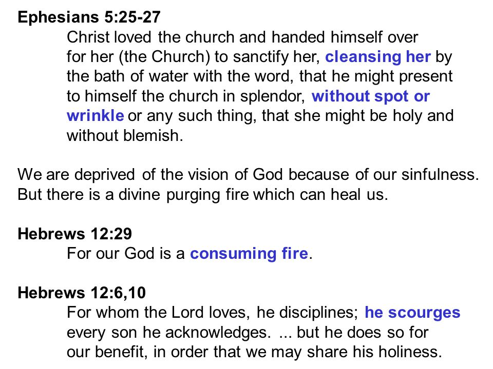 Ephesians 5:25-27 Christ loved the church and handed himself over. for her (the Church) to sanctify her, cleansing her by.
