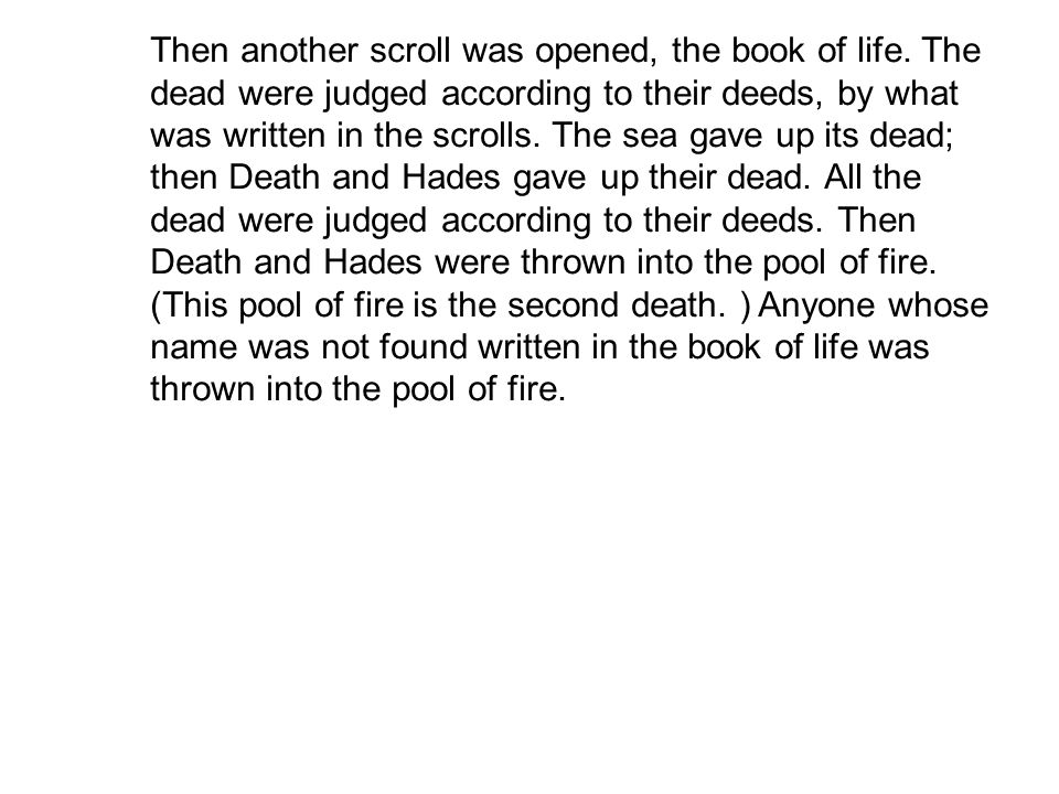 Then another scroll was opened, the book of life. The