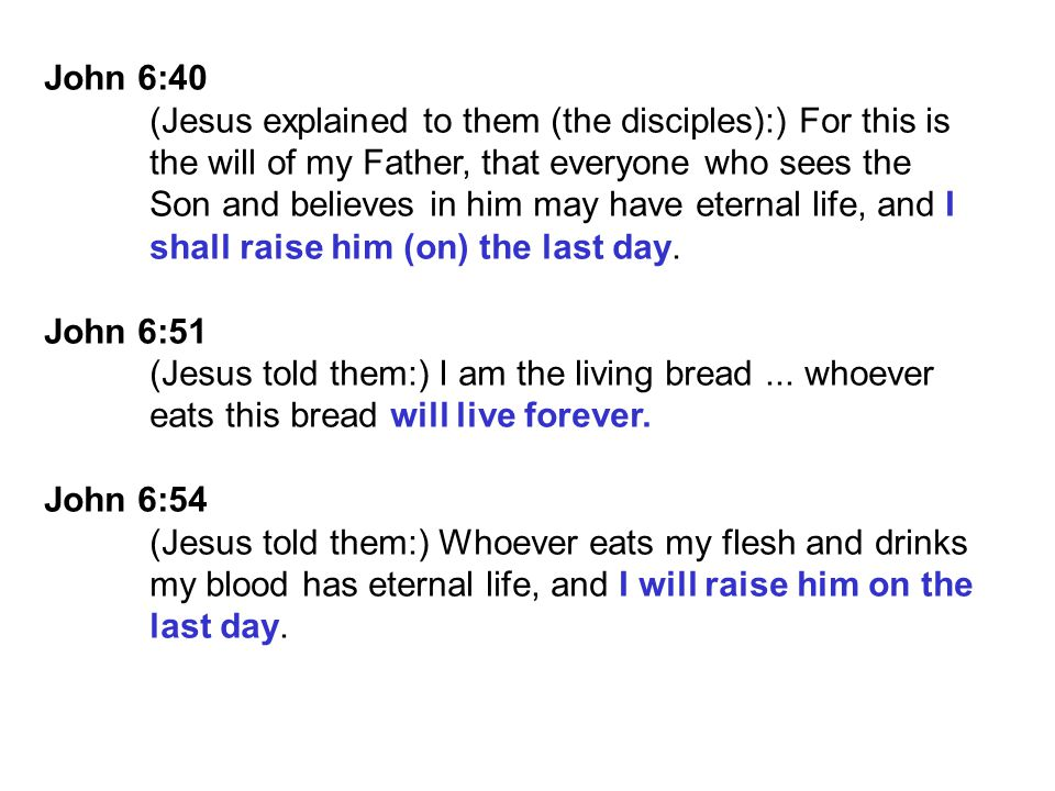 John 6:40 (Jesus explained to them (the disciples):) For this is. the will of my Father, that everyone who sees the.