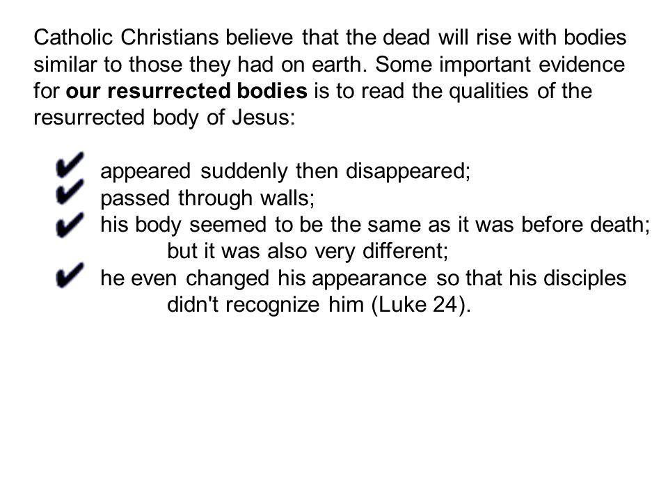 Catholic Christians believe that the dead will rise with bodies