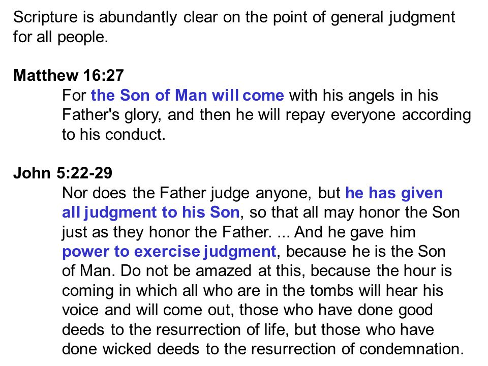 Scripture is abundantly clear on the point of general judgment