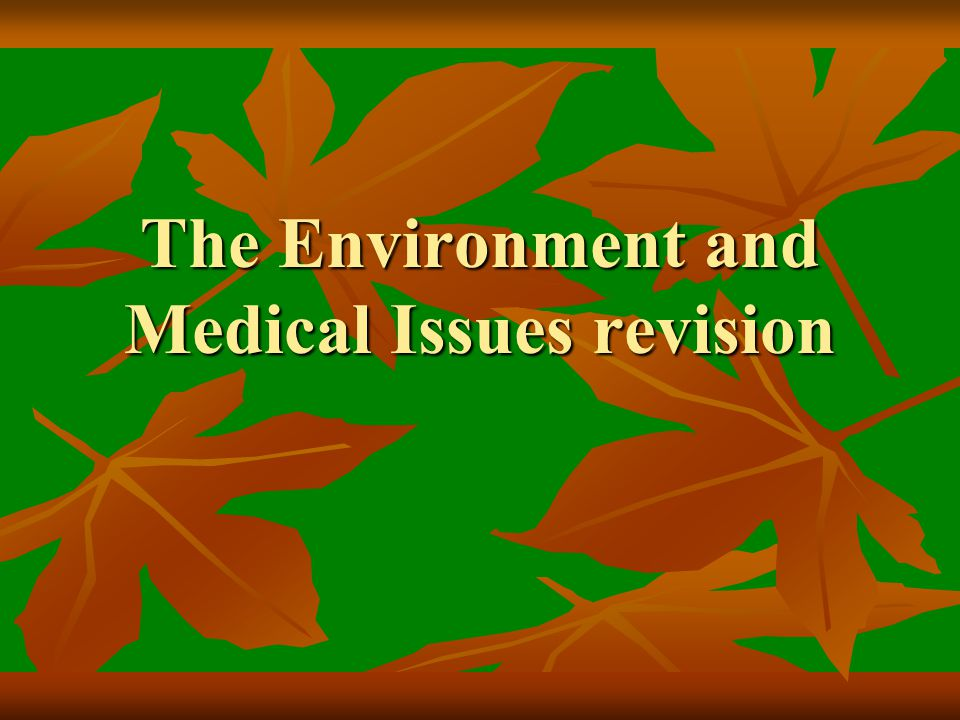 The Environment and Medical Issues revision