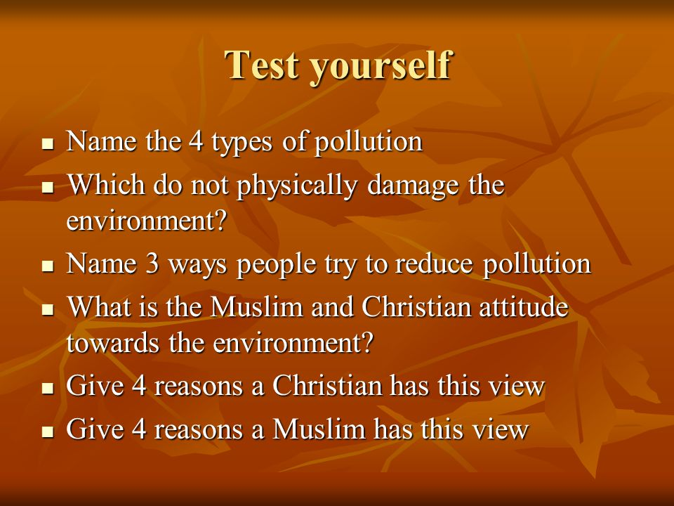 Test yourself Name the 4 types of pollution