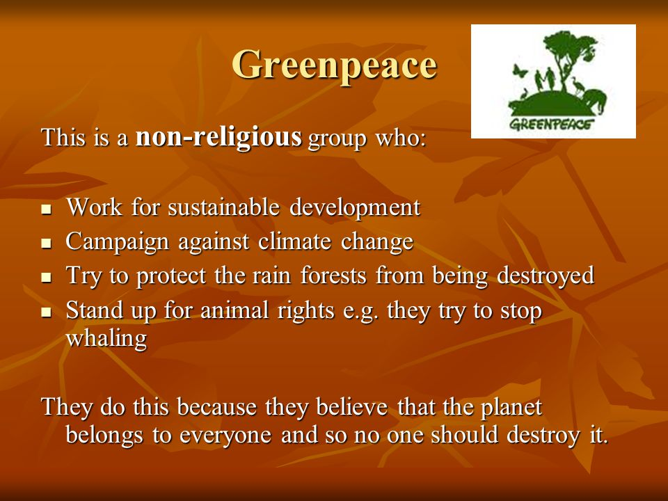 Greenpeace This is a non-religious group who: