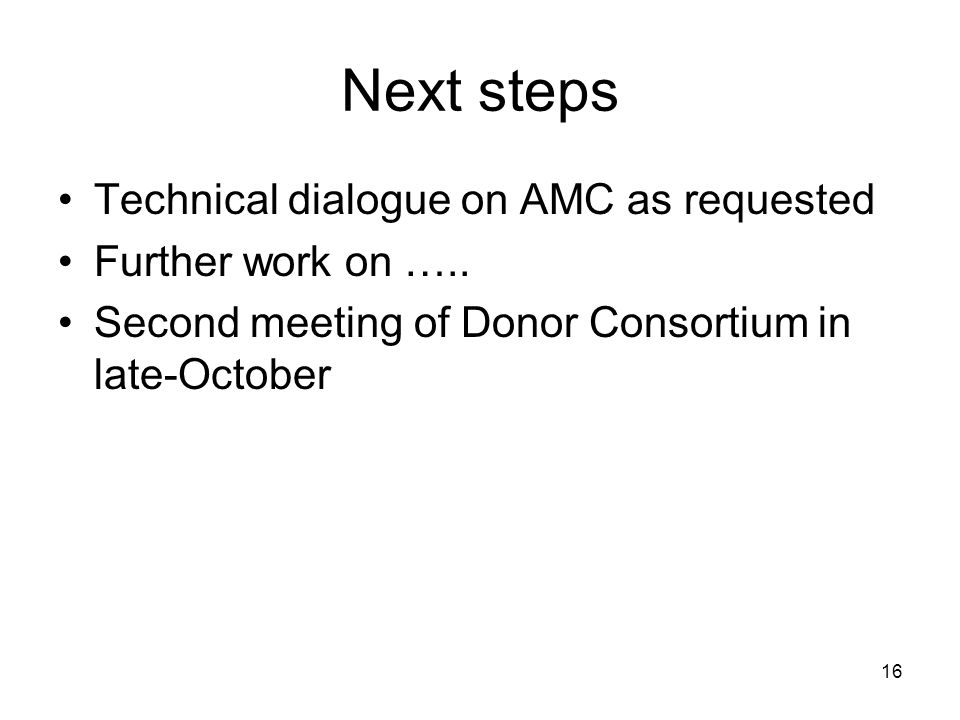Next steps Technical dialogue on AMC as requested Further work on …..
