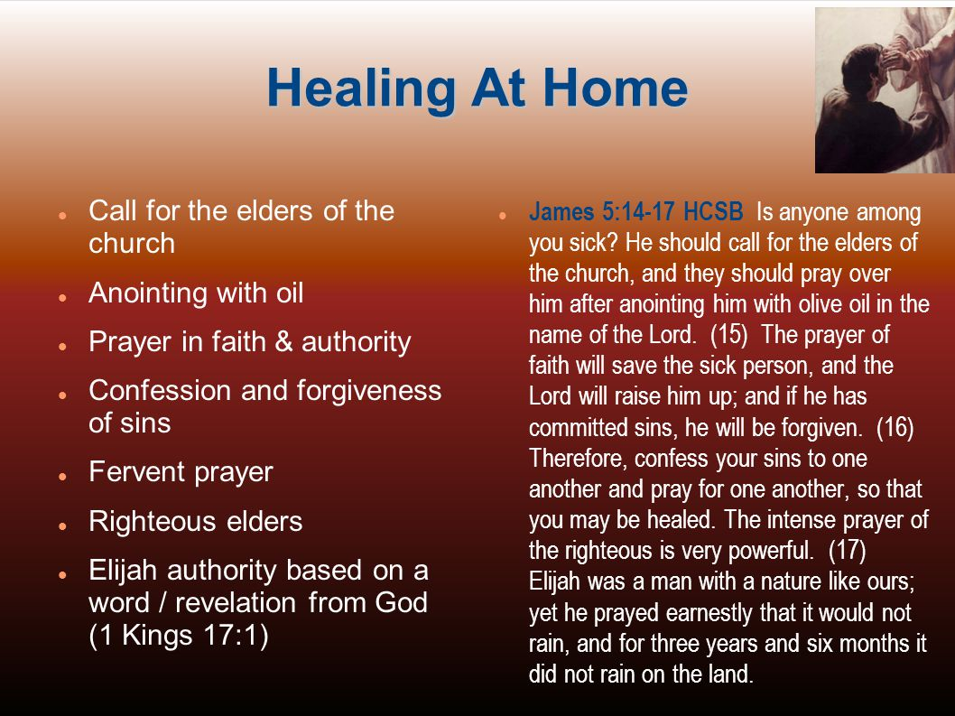 Healing At Home Call for the elders of the church Anointing with oil