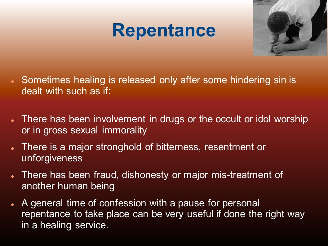 Repentance Sometimes healing is released only after some hindering sin is dealt with such as if: