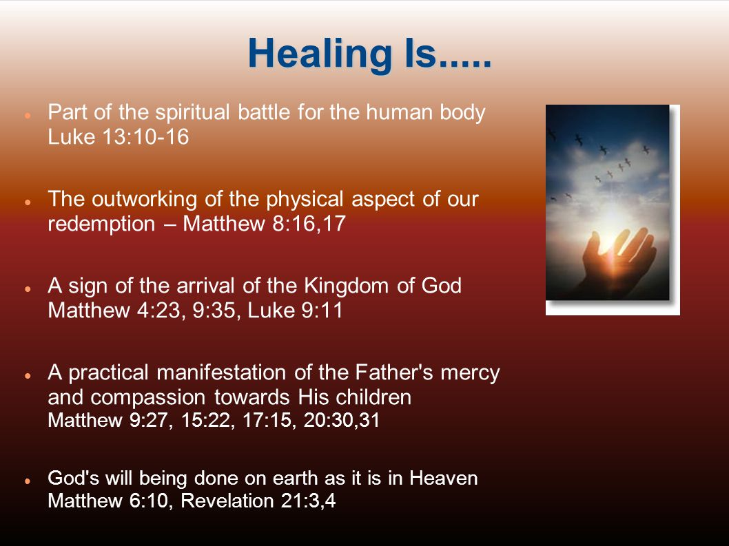Healing Is..... Part of the spiritual battle for the human body Luke 13:10-16.