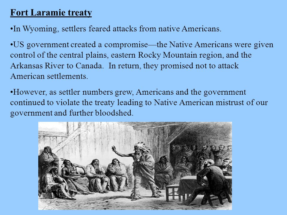 Fort Laramie treaty In Wyoming, settlers feared attacks from native Americans.